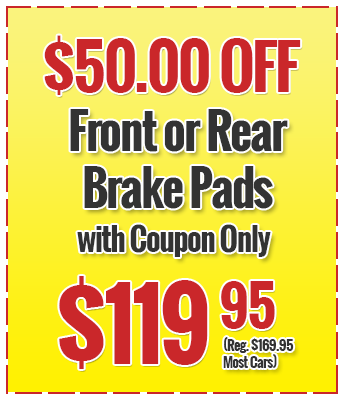$50.00 Off Front or Rear Brake Pads with Coupon Only $119.95 (Reg. $169.95 Most Cars)
